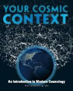 Your Cosmic Context: An Introduction to Modern Cosmology - Todd Duncan,Craig Tyler - cover