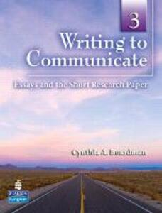 Writing to Communicate 3: Essays and the Short Research Paper - Cynthia A. Boardman,Gro Frydenberg - cover