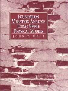 Foto Cover di Foundation Vibration Analysis Using Simple Physical Models, Ebook inglese di John P. Wolf, edito da Pearson Education