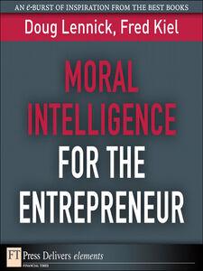Foto Cover di Moral Intelligence for the Entrepreneur, Ebook inglese di Fred Kiel Ph.D.,Doug Lennick, edito da Pearson Education