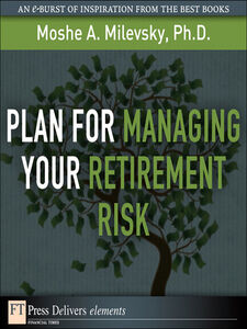 Ebook in inglese Plan for Managing Your Retirement Risk Milevsky, Moshe A., Ph.D.