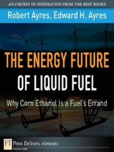 Foto Cover di The Energy Future of Liquid Fuel, Ebook inglese di Edward H. Ayres,Robert U. Ayres, edito da Pearson Education