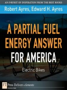 Foto Cover di A Partial Fuel Energy Answer for America, Ebook inglese di Edward H. Ayres,Robert U. Ayres, edito da Pearson Education