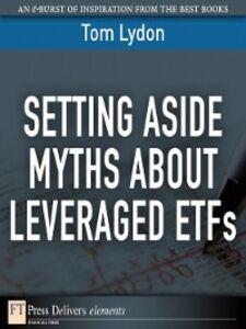 Foto Cover di Setting Aside Myths About Leveraged ETFs, Ebook inglese di Tom Lydon, edito da Pearson Education