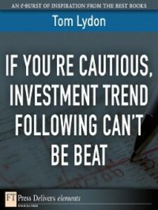 Foto Cover di If You're Cautious, Investment Trend Following Can't Be Beat, Ebook inglese di Tom Lydon, edito da Pearson Education