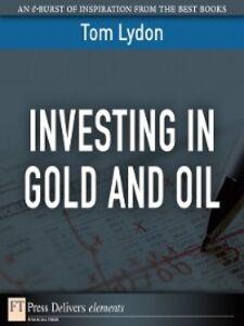 Foto Cover di Investing in Gold and Oil, Ebook inglese di Tom Lydon, edito da Pearson Education