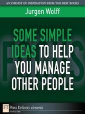 Some Simple Ideas to Help You Manage Other People