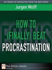 How to (Finally) Beat Procrastination
