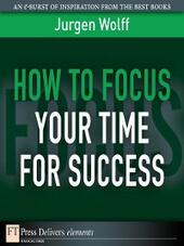 How to Focus Your Time for Success