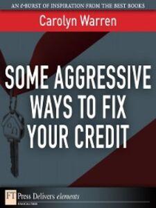 Foto Cover di Some Aggressive Ways to Fix Your Credit, Ebook inglese di Carolyn Warren, edito da Pearson Education