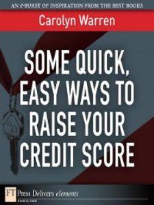 Foto Cover di Some Quick, Easy Ways to Raise Your Credit Score, Ebook inglese di Carolyn Warren, edito da Pearson Education