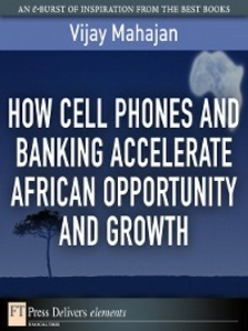 Ebook in inglese How Cell Phones and Banking Accelerate African Opportunity and Growth Mahajan, Vijay