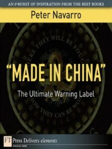 "Foto Cover di ""Made in China"", Ebook inglese di Peter Navarro, edito da Pearson Education"