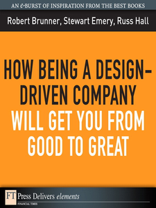 Ebook in inglese How Being a Design-Driven Company Will Get You From Good to Great Brunner, Robert , Emery, Stewart , Hall, Russ
