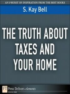 Foto Cover di The Truth About Taxes and Your Home, Ebook inglese di S. Kay Bell, edito da Pearson Education