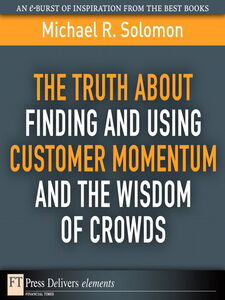 Foto Cover di The Truth About Finding and Using Customer Momentum and the Wisdom of Crowds, Ebook inglese di Michael R. Solomon, edito da Pearson Education