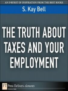 Foto Cover di The Truth About Taxes and Your Employment, Ebook inglese di S. Kay Bell, edito da Pearson Education