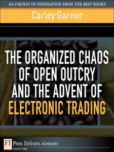 Ebook in inglese The Organized Chaos of Open Outcry and the Advent of Electronic Trading Garner, Carley