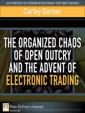 The Organized Chaos of Open Outcry and the Advent of Electronic Trading