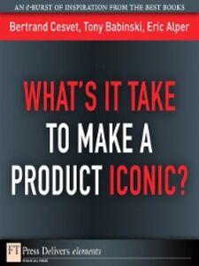 Ebook in inglese What's It Take to Make a Product Iconic? Alper, Eric , Babinski, Tony , Cesvet, Bertrand