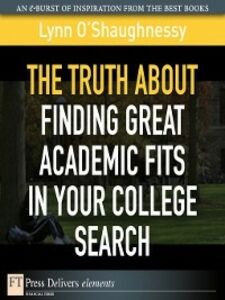 Ebook in inglese The Truth About Finding Great Academic Fits in Your College Search O'Shaughnessy, Lynn