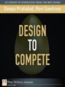 Foto Cover di Design to Compete, Ebook inglese di C.K. Prahalad, edito da Pearson Education