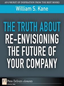 Ebook in inglese The Truth About Re-Envisioning the Future of Your Company Kane, William S.