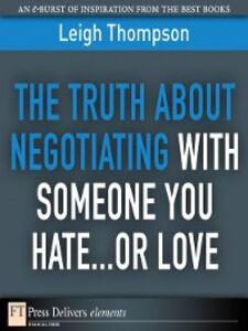 Foto Cover di The Truth About Negotiating with Someone You Hate...or Love, Ebook inglese di Leigh L. Thompson, edito da Pearson Education