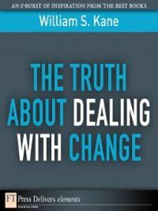 Foto Cover di The Truth About Dealing with Change, Ebook inglese di William S. Kane, edito da Pearson Education