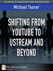 Foto Cover di Shifting from YouTube to Ustream and Beyond, Ebook inglese di Michael Tasner, edito da Pearson Education