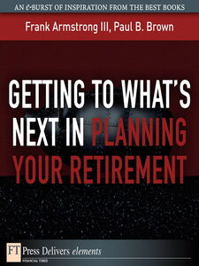 Foto Cover di Getting to What's Next in Planning Your Retirement, Ebook inglese di Frank Armstrong III,Paul B. Brown, edito da Pearson Education