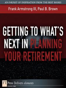 Ebook in inglese Getting to What's Next in Planning Your Retirement Brown, Paul B. , III, Frank Armstrong
