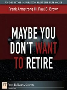 Foto Cover di Maybe You Don't Want to Retire, Ebook inglese di Frank Armstrong III,Paul B. Brown, edito da Pearson Education