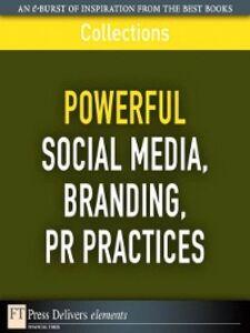 Ebook in inglese Powerful Social Media, Branding, PR Practices Delivers, FT Press