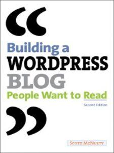 Foto Cover di Building a WordPress Blog People Want to Read, Ebook inglese di Scott McNulty, edito da Pearson Education