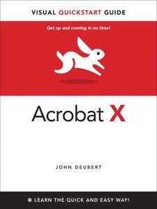 Foto Cover di Adobe Acrobat® X Visual QuickStart Guide, Ebook inglese di John Deubert, edito da Pearson Education