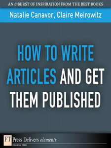 Foto Cover di How to Write Articles and Get them Published, Ebook inglese di Natalie Canavor,Claire Meirowitz, edito da Pearson Education