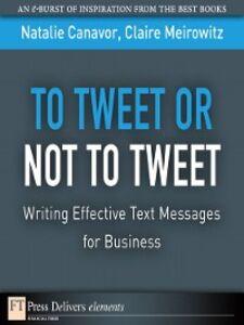 Ebook in inglese To Tweet or Not to Tweet Canavor, Natalie , Meirowitz, Claire
