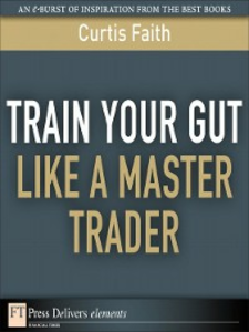 Ebook in inglese Train Your Gut Like a Master Trader Faith, Curtis