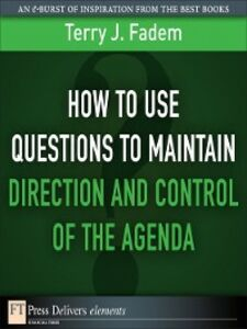 Foto Cover di How to Use Questions to Maintain Direction and Control of the Agenda, Ebook inglese di Terry J. Fadem, edito da Pearson Education