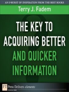 Foto Cover di The Key to Acquiring Better and Quicker Information, Ebook inglese di Terry J. Fadem, edito da Pearson Education