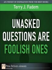 Unasked Questions Are Foolish Ones