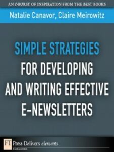 Foto Cover di Simple Strategies for Developing and Writing Effective E-Newsletters, Ebook inglese di Natalie Canavor,Claire Meirowitz, edito da Pearson Education