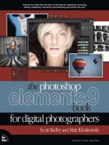 Foto Cover di The Photoshop Elements 9 Book for Digital Photographers, Ebook inglese di Scott Kelby,Matt Kloskowski, edito da Pearson Education