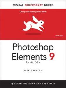 Foto Cover di Photoshop Elements 9 for Mac OS X, Ebook inglese di Jeff Carlson, edito da Pearson Education