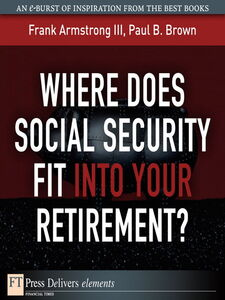 Ebook in inglese Where Does Social Security Fit Into Your Retirement? Armstrong, Frank, III , Brown, Paul B.