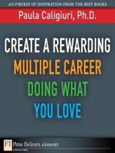 Foto Cover di Create a Rewarding Multiple Career Doing What You Love, Ebook inglese di Paula Caligiuri PhD, edito da Pearson Education