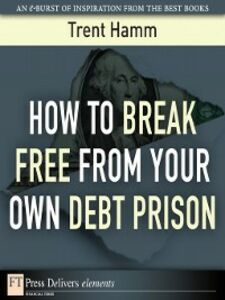 Ebook in inglese How to Break Free from Your Own Debt Prison Hamm, Trent A.