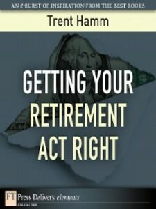Ebook in inglese Getting Your Retirement Act Right Hamm, Trent A.