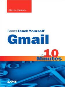 Foto Cover di Sams Teach Yourself Gmail in 10 Minutes, Ebook inglese di Steven Holzner, edito da Pearson Education